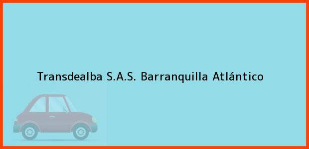 Teléfono, Dirección y otros datos de contacto para Transdealba S.A.S., Barranquilla, Atlántico, Colombia