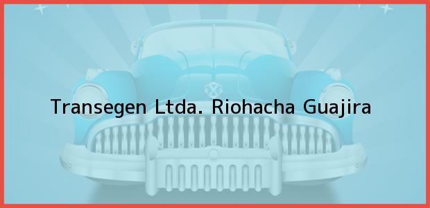 Teléfono, Dirección y otros datos de contacto para Transegen Ltda., Riohacha, Guajira, Colombia