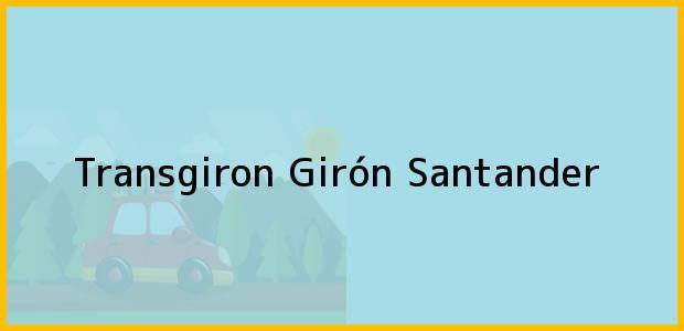 Teléfono, Dirección y otros datos de contacto para Transgiron, Girón, Santander, Colombia
