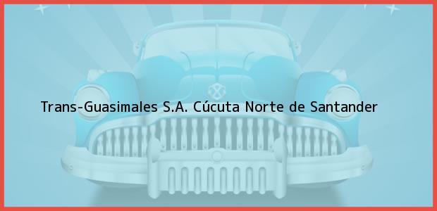 Teléfono, Dirección y otros datos de contacto para Trans-Guasimales S.A., Cúcuta, Norte de Santander, Colombia