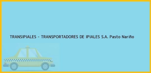 Teléfono, Dirección y otros datos de contacto para TRANSIPIALES - TRANSPORTADORES DE IPIALES S.A., Pasto, Nariño, Colombia