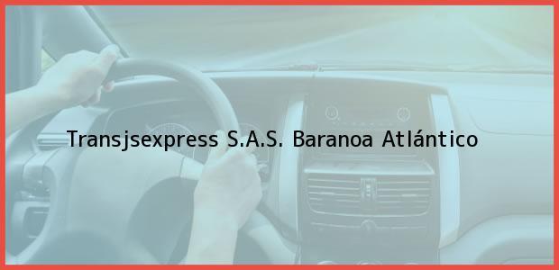 Teléfono, Dirección y otros datos de contacto para Transjsexpress S.A.S., Baranoa, Atlántico, Colombia