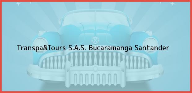 Teléfono, Dirección y otros datos de contacto para Transpa&Tours S.A.S., Bucaramanga, Santander, Colombia