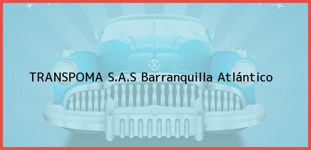 Teléfono, Dirección y otros datos de contacto para TRANSPOMA S.A.S, Barranquilla, Atlántico, Colombia