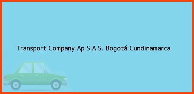 Teléfono, Dirección y otros datos de contacto para Transport Company Ap S.A.S., Bogotá, Cundinamarca, Colombia