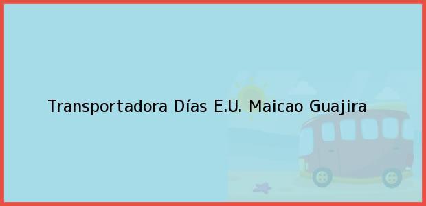 Teléfono, Dirección y otros datos de contacto para Transportadora Días E.U., Maicao, Guajira, Colombia