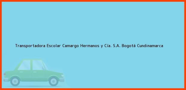 Teléfono, Dirección y otros datos de contacto para Transportadora Escolar Camargo Hermanos y Cía. S.A., Bogotá, Cundinamarca, Colombia
