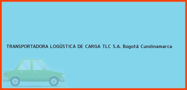 Teléfono, Dirección y otros datos de contacto para TRANSPORTADORA LOGÚSTICA DE CARGA TLC S.A., Bogotá, Cundinamarca, Colombia
