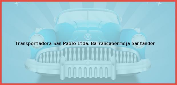Teléfono, Dirección y otros datos de contacto para Transportadora San Pablo Ltda., Barrancabermeja, Santander, Colombia