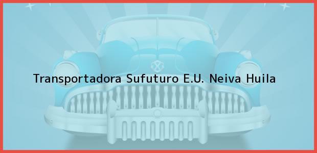 Teléfono, Dirección y otros datos de contacto para Transportadora Sufuturo E.U., Neiva, Huila, Colombia