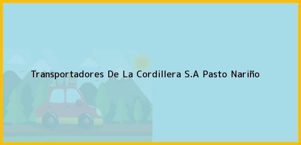 Teléfono, Dirección y otros datos de contacto para Transportadores De La Cordillera S.A, Pasto, Nariño, Colombia