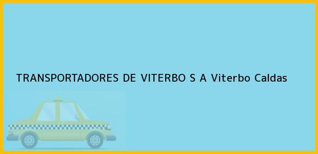 Teléfono, Dirección y otros datos de contacto para TRANSPORTADORES DE VITERBO S A, Viterbo, Caldas, Colombia