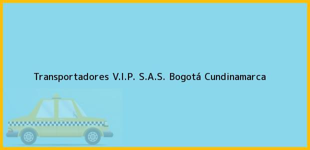 Teléfono, Dirección y otros datos de contacto para Transportadores V.I.P. S.A.S., Bogotá, Cundinamarca, Colombia