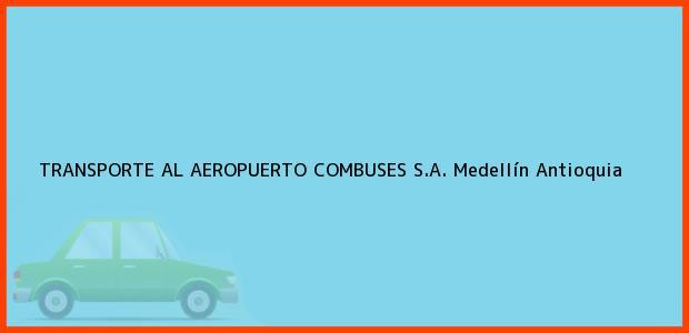 Teléfono, Dirección y otros datos de contacto para TRANSPORTE AL AEROPUERTO COMBUSES S.A., Medellín, Antioquia, Colombia