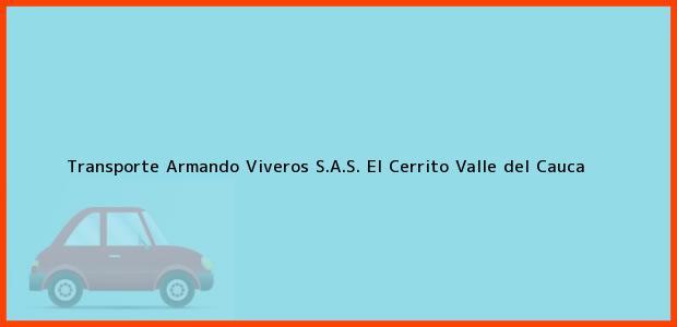 Teléfono, Dirección y otros datos de contacto para Transporte Armando Viveros S.A.S., El Cerrito, Valle del Cauca, Colombia