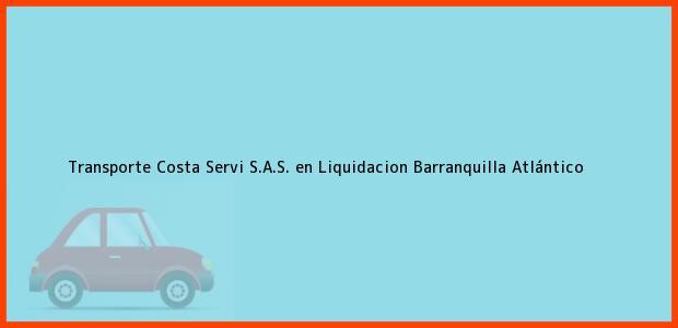 Teléfono, Dirección y otros datos de contacto para Transporte Costa Servi S.A.S. en Liquidacion, Barranquilla, Atlántico, Colombia