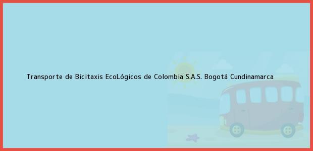 Teléfono, Dirección y otros datos de contacto para Transporte de Bicitaxis EcoLógicos de Colombia S.A.S., Bogotá, Cundinamarca, Colombia