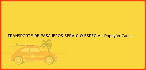 Teléfono, Dirección y otros datos de contacto para TRANSPORTE DE PASAJEROS SERVICIO ESPECIAL, Popayán, Cauca, Colombia