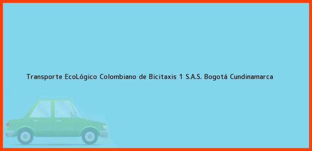 Teléfono, Dirección y otros datos de contacto para Transporte EcoLógico Colombiano de Bicitaxis 1 S.A.S., Bogotá, Cundinamarca, Colombia