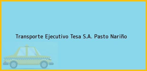 Teléfono, Dirección y otros datos de contacto para Transporte Ejecutivo Tesa S.A., Pasto, Nariño, Colombia