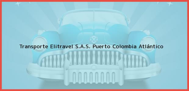 Teléfono, Dirección y otros datos de contacto para Transporte Elitravel S.A.S., Puerto Colombia, Atlántico, Colombia
