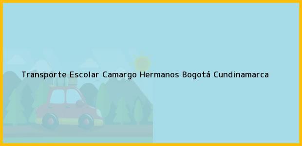 Teléfono, Dirección y otros datos de contacto para Transporte Escolar Camargo Hermanos, Bogotá, Cundinamarca, Colombia