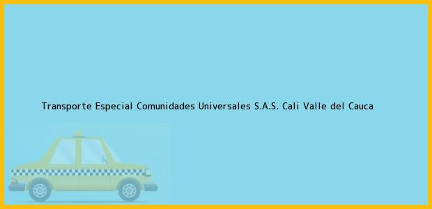Teléfono, Dirección y otros datos de contacto para Transporte Especial Comunidades Universales S.A.S., Cali, Valle del Cauca, Colombia