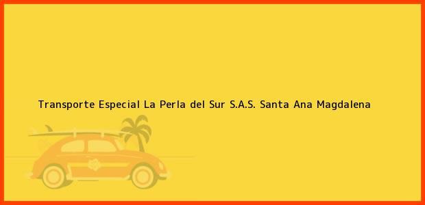 Teléfono, Dirección y otros datos de contacto para Transporte Especial La Perla del Sur S.A.S., Santa Ana, Magdalena, Colombia