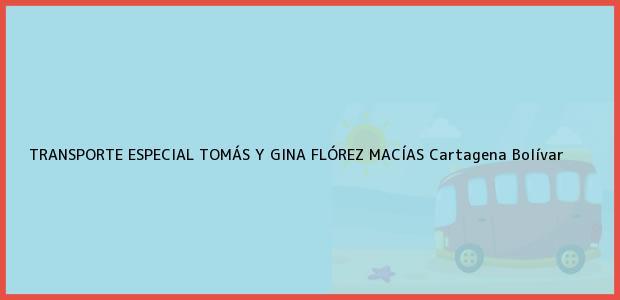 Teléfono, Dirección y otros datos de contacto para TRANSPORTE ESPECIAL TOMÁS Y GINA FLÓREZ MACÍAS, Cartagena, Bolívar, Colombia