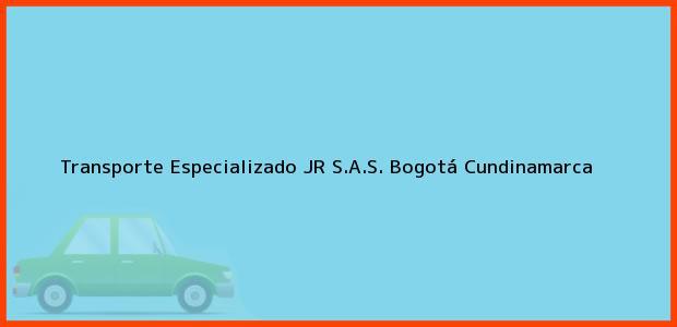 Teléfono, Dirección y otros datos de contacto para Transporte Especializado JR S.A.S., Bogotá, Cundinamarca, Colombia