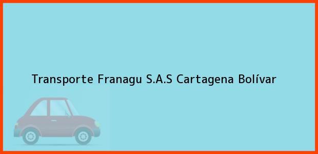 Teléfono, Dirección y otros datos de contacto para Transporte Franagu S.A.S, Cartagena, Bolívar, Colombia