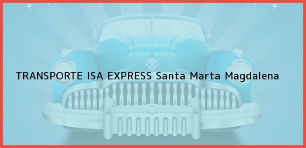 Teléfono, Dirección y otros datos de contacto para TRANSPORTE ISA EXPRESS, Santa Marta, Magdalena, Colombia