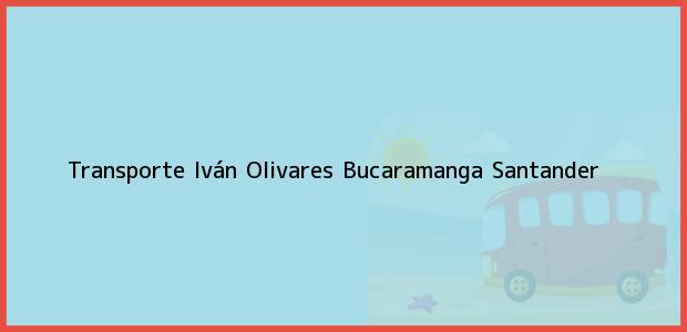 Teléfono, Dirección y otros datos de contacto para Transporte Iván Olivares, Bucaramanga, Santander, Colombia