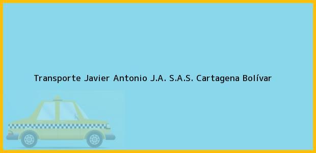 Teléfono, Dirección y otros datos de contacto para Transporte Javier Antonio J.A. S.A.S., Cartagena, Bolívar, Colombia