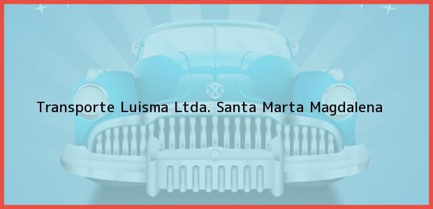Teléfono, Dirección y otros datos de contacto para Transporte Luisma Ltda., Santa Marta, Magdalena, Colombia