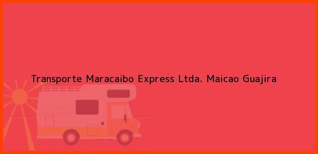 Teléfono, Dirección y otros datos de contacto para Transporte Maracaibo Express Ltda., Maicao, Guajira, Colombia