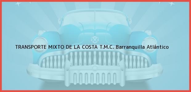 Teléfono, Dirección y otros datos de contacto para TRANSPORTE MIXTO DE LA COSTA T.M.C., Barranquilla, Atlántico, Colombia