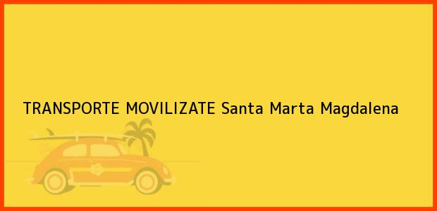 Teléfono, Dirección y otros datos de contacto para TRANSPORTE MOVILIZATE, Santa Marta, Magdalena, Colombia