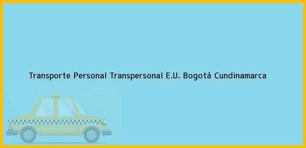 Teléfono, Dirección y otros datos de contacto para Transporte Personal Transpersonal E.U., Bogotá, Cundinamarca, Colombia