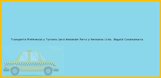 Teléfono, Dirección y otros datos de contacto para Transporte Preferencial y Turismo Jairo Alexánder Parra y Hermanos Ltda.., Bogotá, Cundinamarca, Colombia
