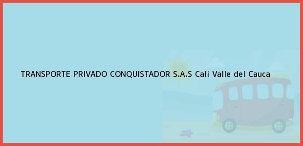 Teléfono, Dirección y otros datos de contacto para TRANSPORTE PRIVADO CONQUISTADOR S.A.S, Cali, Valle del Cauca, Colombia