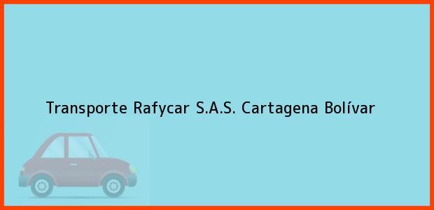Teléfono, Dirección y otros datos de contacto para Transporte Rafycar S.A.S., Cartagena, Bolívar, Colombia