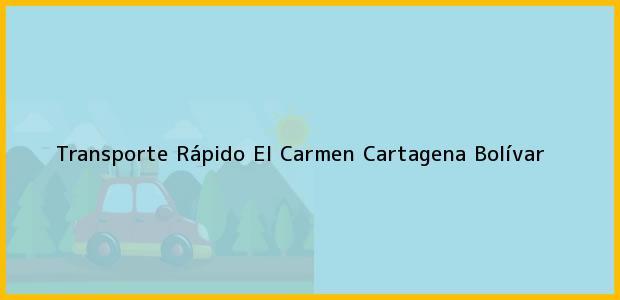 Teléfono, Dirección y otros datos de contacto para Transporte Rápido El Carmen, Cartagena, Bolívar, Colombia