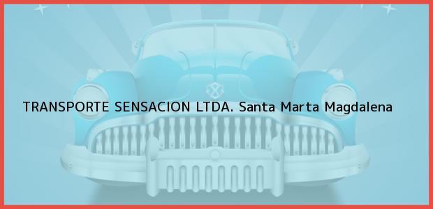 Teléfono, Dirección y otros datos de contacto para TRANSPORTE SENSACION LTDA., Santa Marta, Magdalena, Colombia