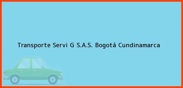 Teléfono, Dirección y otros datos de contacto para Transporte Servi G S.A.S., Bogotá, Cundinamarca, Colombia