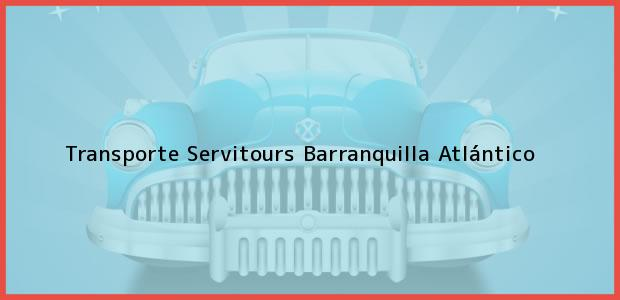 Teléfono, Dirección y otros datos de contacto para Transporte Servitours, Barranquilla, Atlántico, Colombia