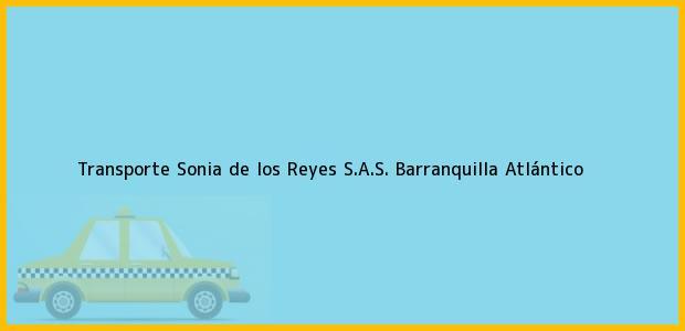 Teléfono, Dirección y otros datos de contacto para Transporte Sonia de los Reyes S.A.S., Barranquilla, Atlántico, Colombia