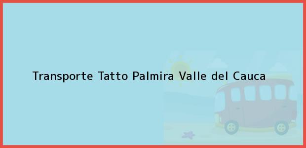 Teléfono, Dirección y otros datos de contacto para Transporte Tatto, Palmira, Valle del Cauca, Colombia