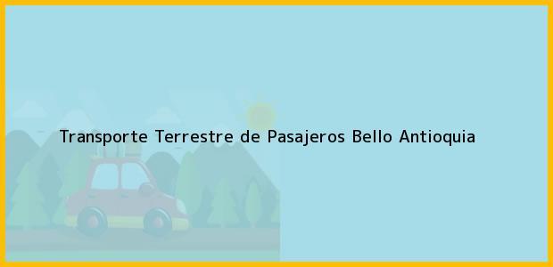 Teléfono, Dirección y otros datos de contacto para Transporte Terrestre de Pasajeros, Bello, Antioquia, Colombia