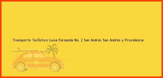 Teléfono, Dirección y otros datos de contacto para Transporte TurÚstico Luisa Fernanda No. 2, San Andrés, San Andrés y Providencia, Colombia